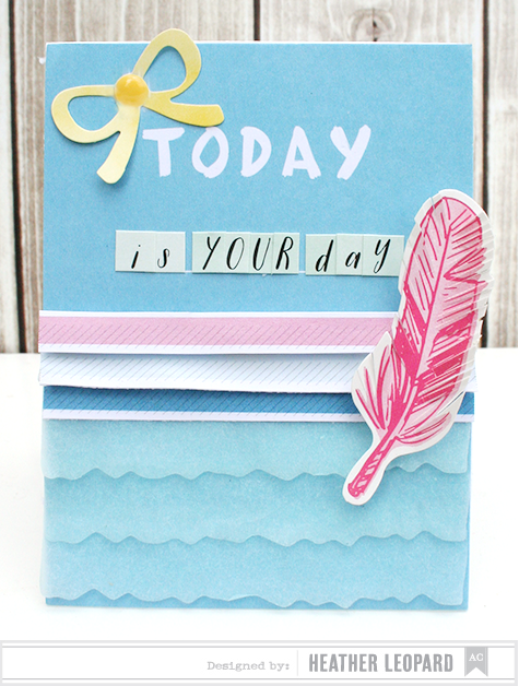 Today is Your Day Card by Heather Leopard