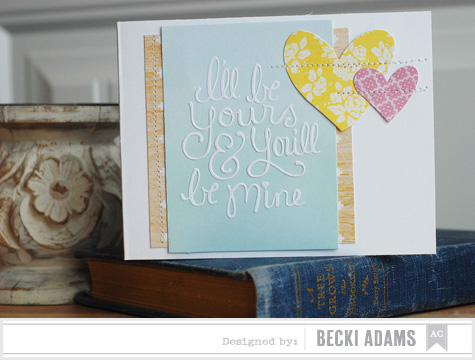 Becki adams_I'll be yours and you'll be mine card_American Crafts